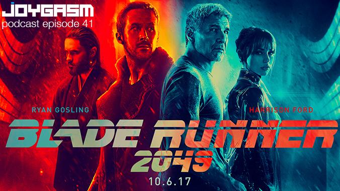 Joygasm Podcast Ep. 41: Blade Runner 2049 Review