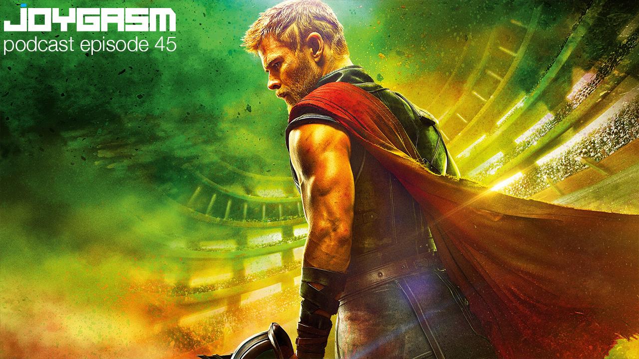 Joygasm Podcast Ep. 45: Thor Ragnarok Review