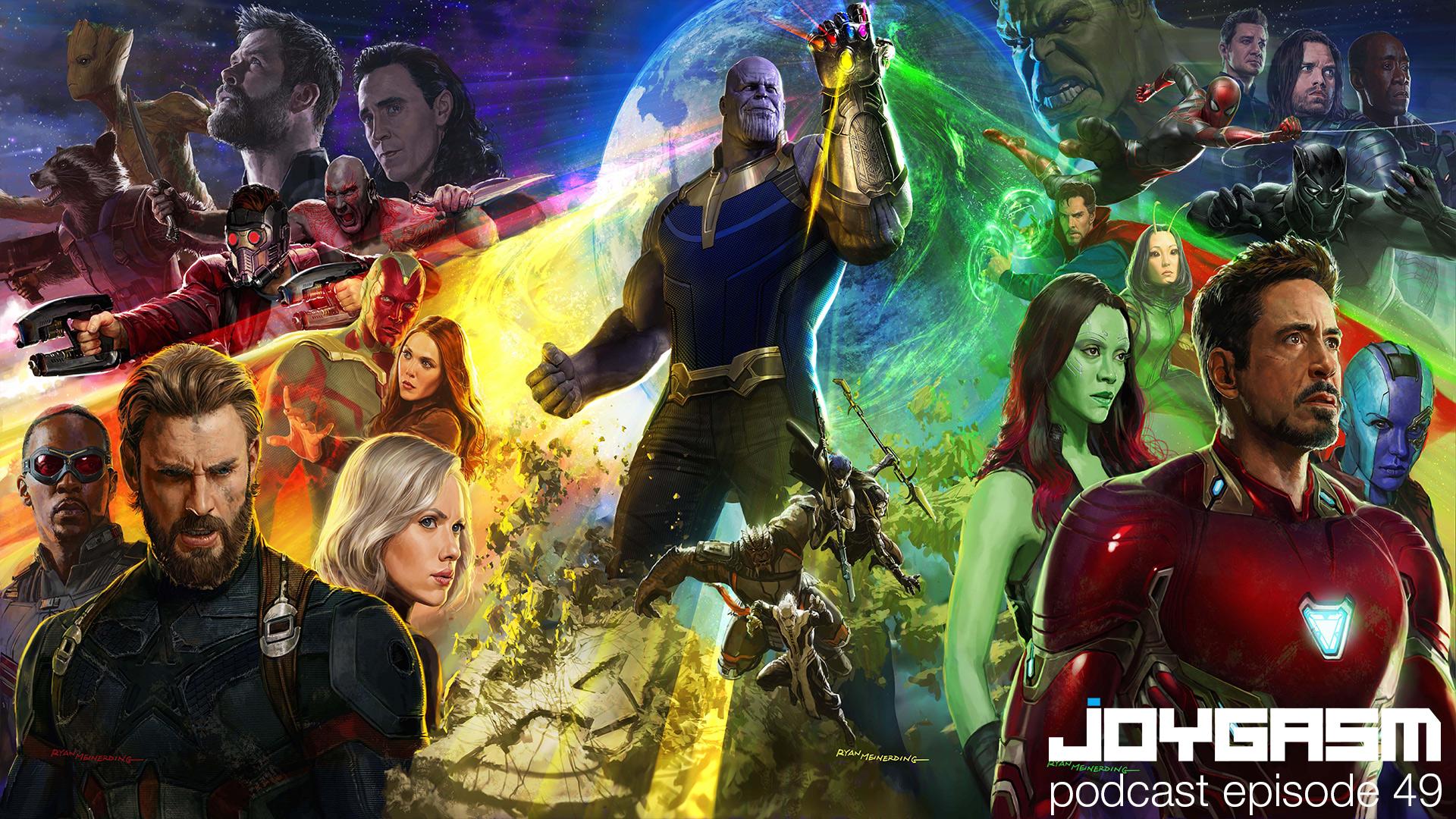 Joygasm Podcast Ep. 49: Avengers Infinity War Trailer Reaction & More