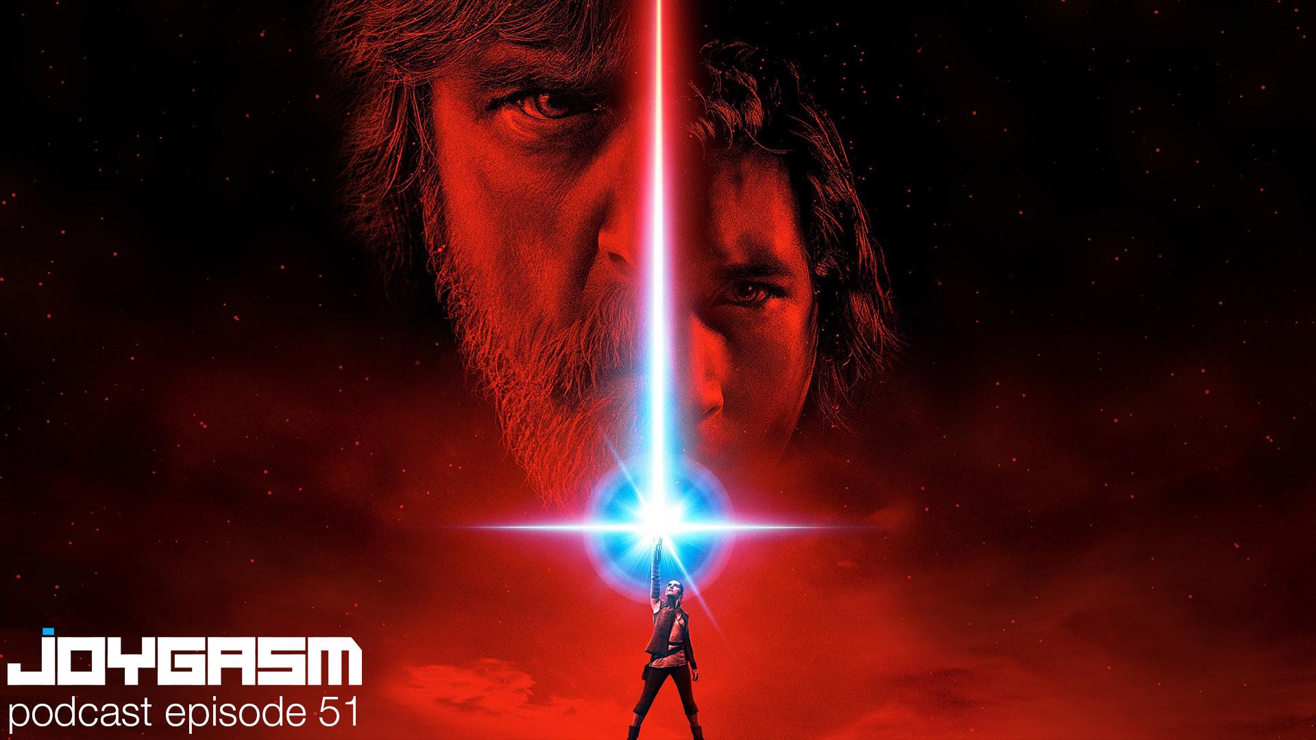 Joygasm Podcast Ep. 51: Star Wars: The Last Jedi REVIEW