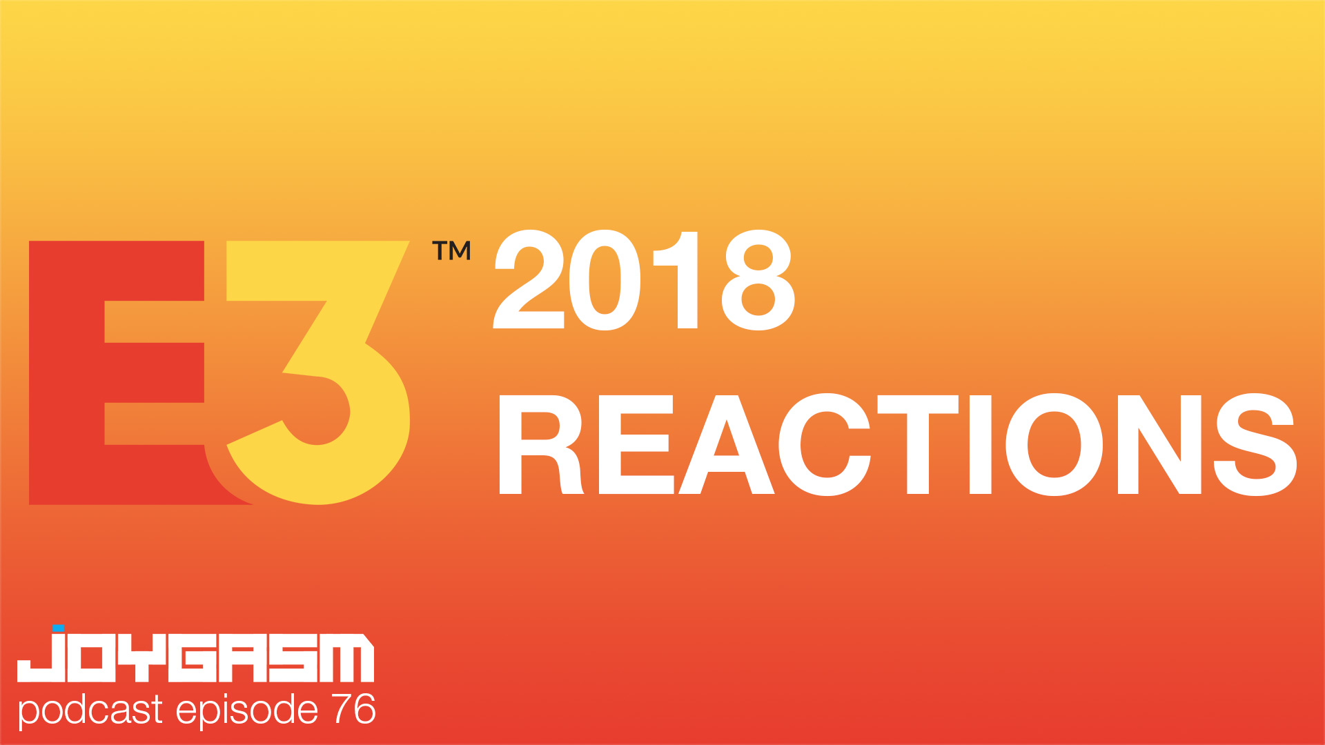 Ep. 76: Our E3 2018 Reactions
