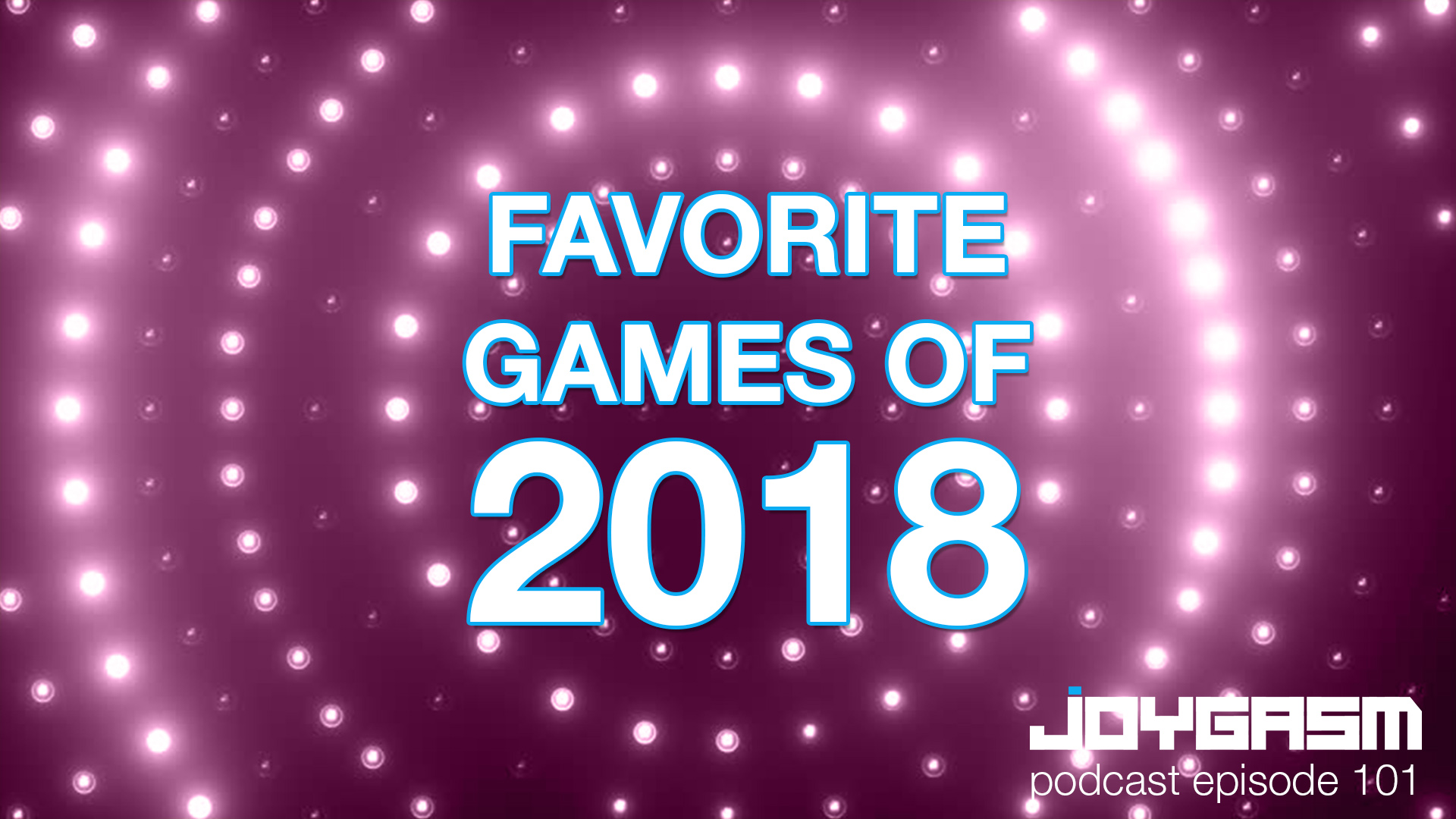 Ep. 101: Our Favorite Games of 2018
