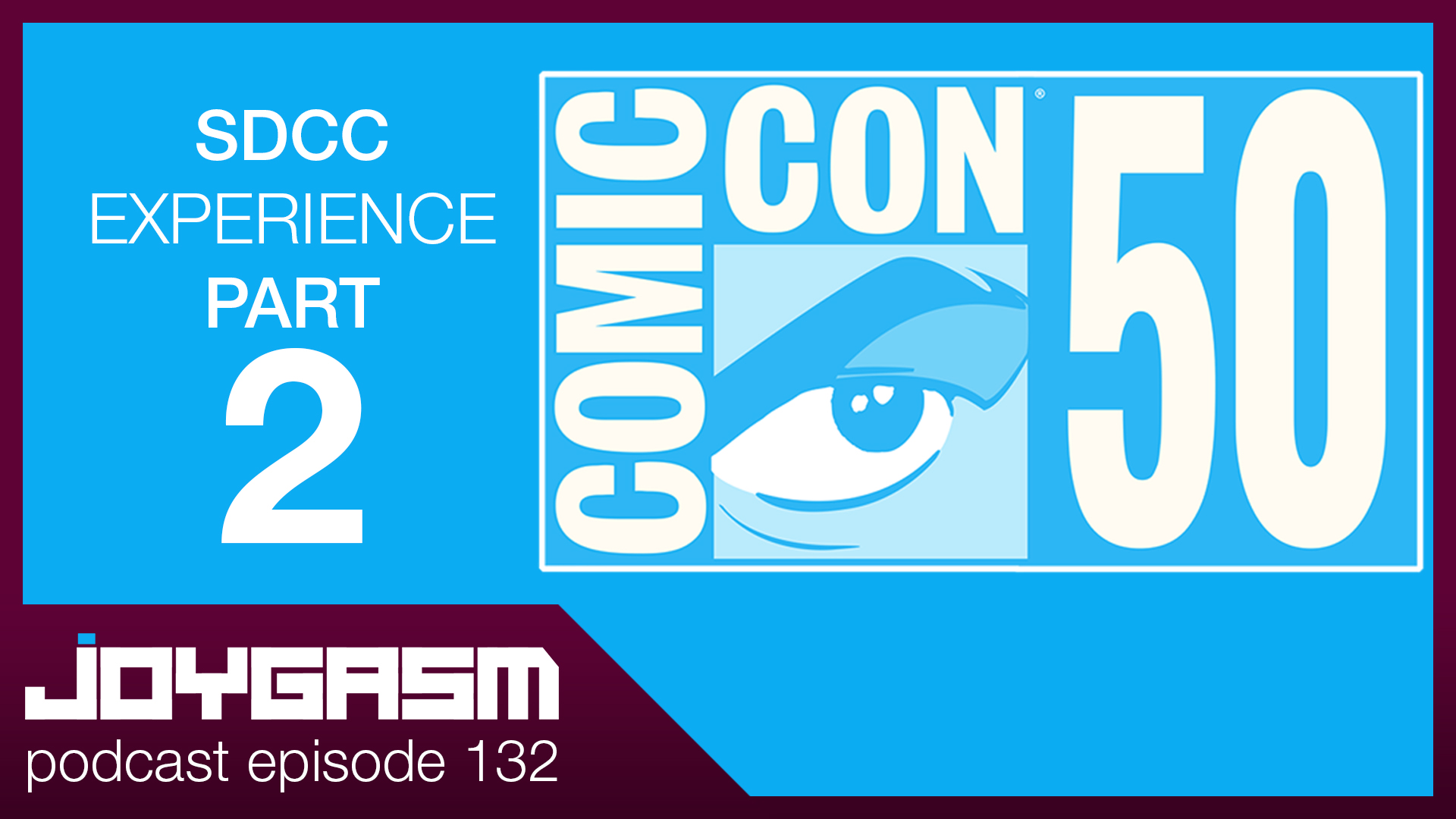 Ep. 132: 2019 San Diego Comic Con Experience Part 2 of 2