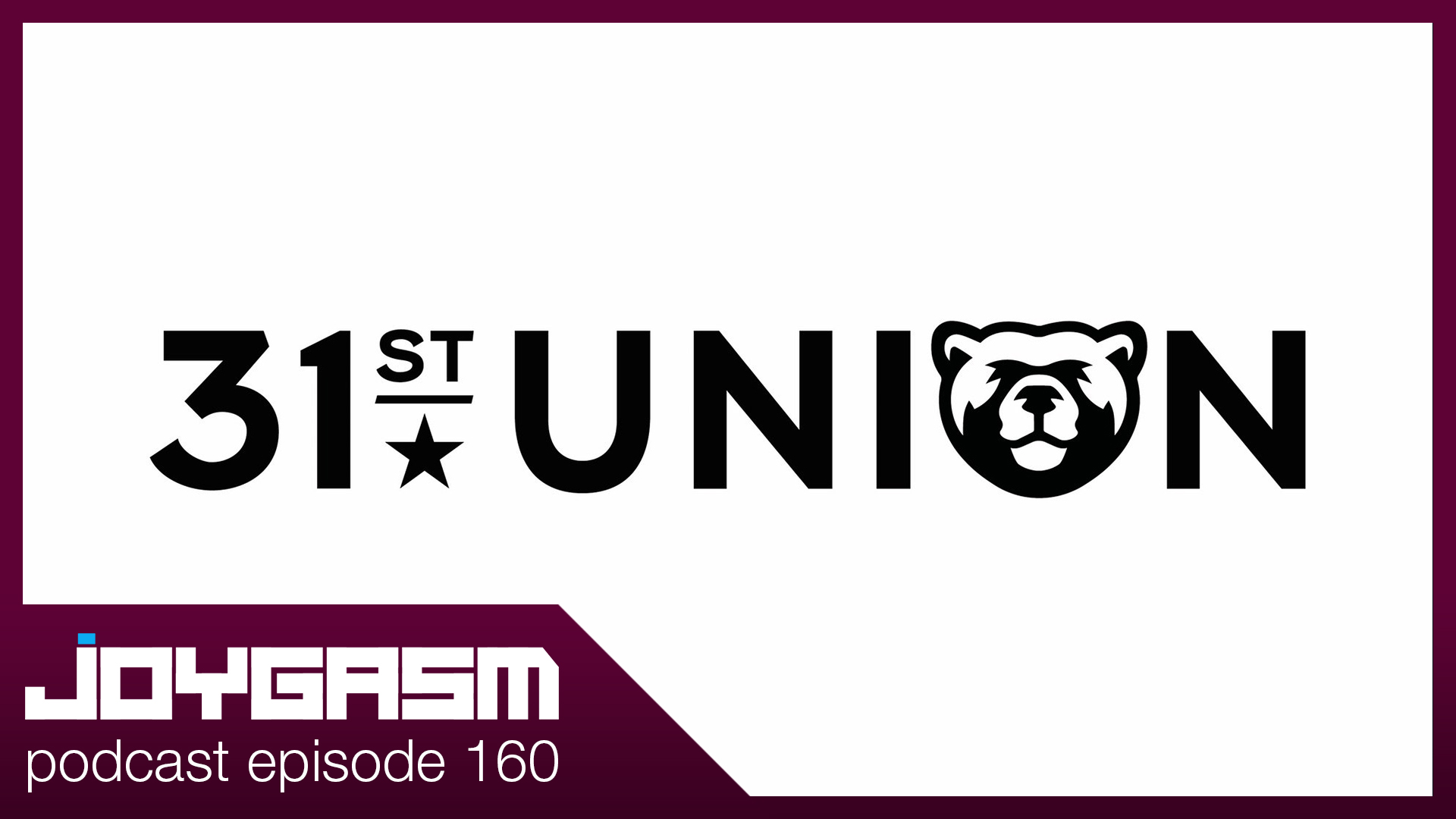 Ep. 160: 31st Union We Are Gamemakers