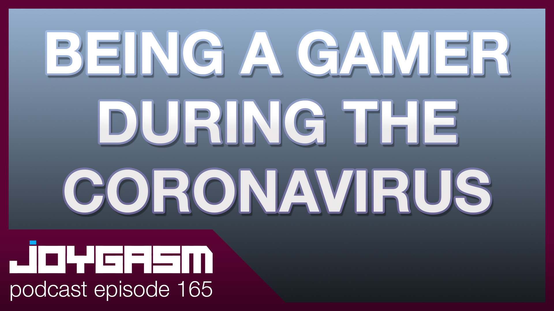 Ep. 165: Being A Gamer During The Coronavirus