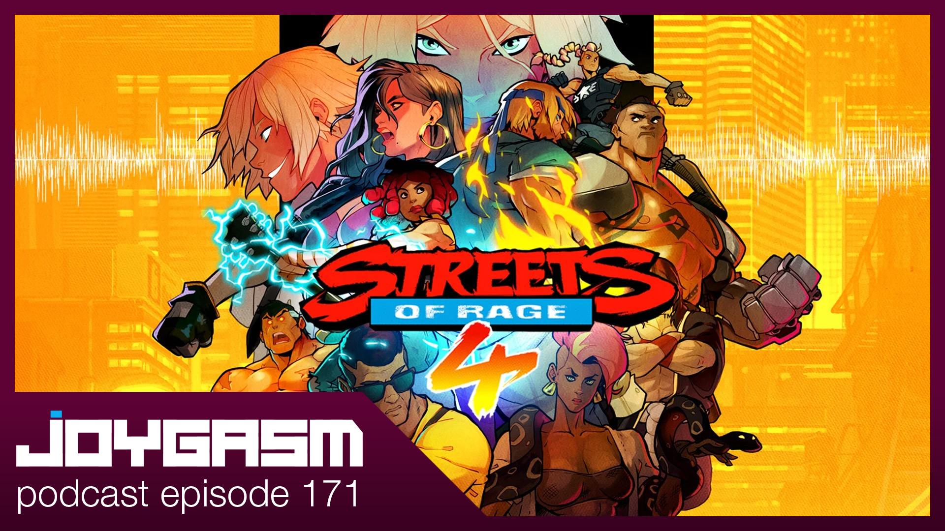 Ep. 171: Streets Of Rage 4 Impressions, Joygasm 3 Year Anniversary, & More