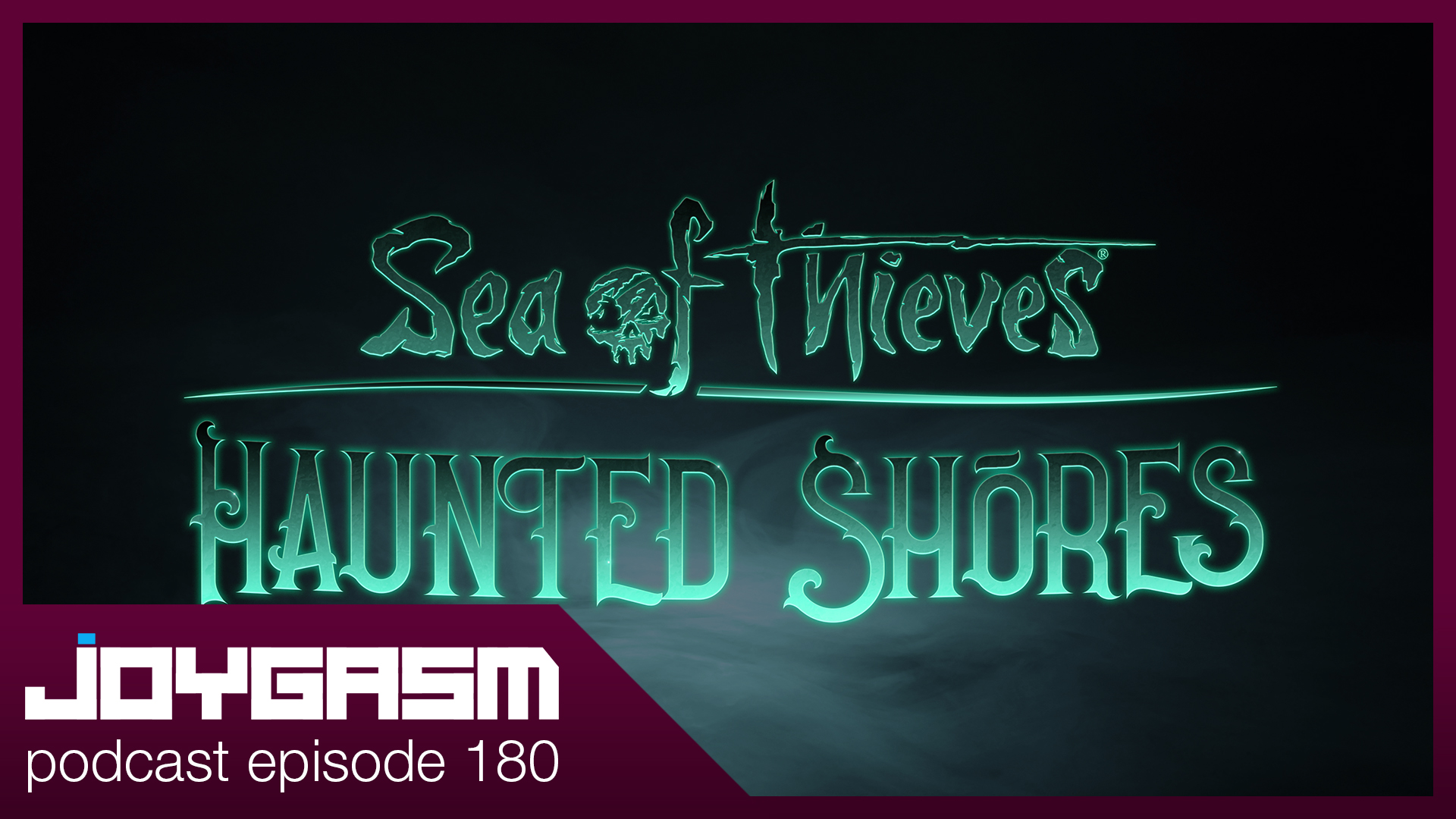 Ep. 180: Sea Of Thieves: Haunted Shores