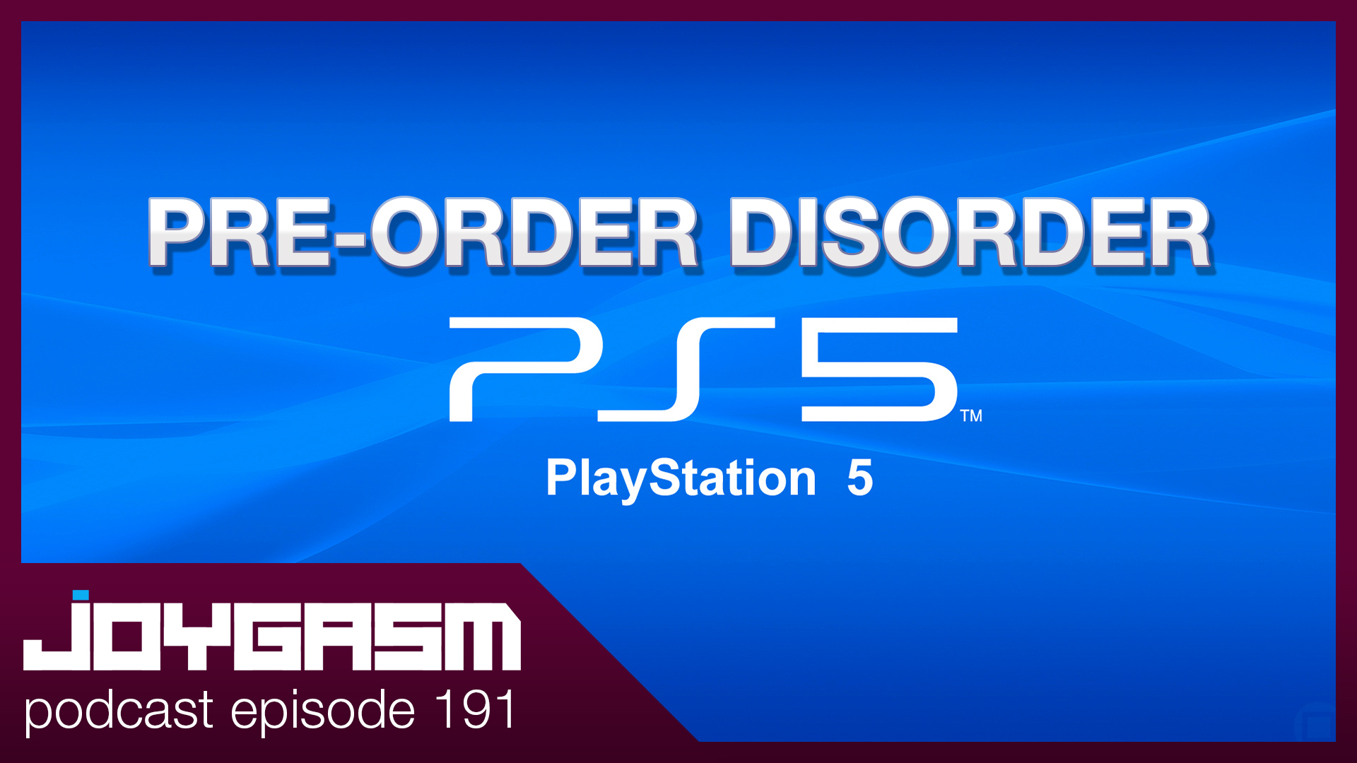 Ep. 191: The Sony PS5 Pre-Order Disorder