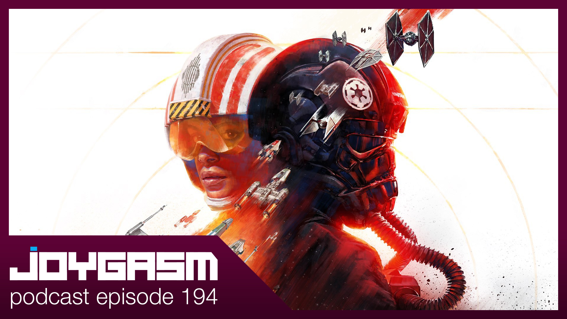 Ep. 194: Star Wars: Squadrons Gameplay Impressions